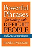 Powerful Phrases for Dealing with Difficult People: Over 325 Ready-to-Use Words and Phrases for Working with Challenging Personalities (Agency/Distributed)