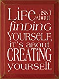 Wooden Sign - Life isn't about finding yourself, it's about creating yourself (Red)