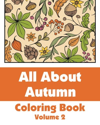 All About Autumn Coloring Book (Volume 2) (Art-Filled Fun Coloring Books)