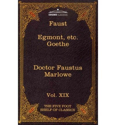 Read Online Faust, Part I, Egmont & Hermann, Dorothea, Dr. Faustus: The Five Foot Shelf of Classics, Vol. XIX (in 51 Volumes) (The Five Foot Shelf of Classics) (Paperback) - Common ebook