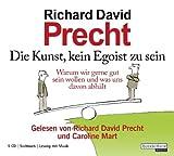 Die Kunst, kein Egoist zu sein von Richard David Preccht