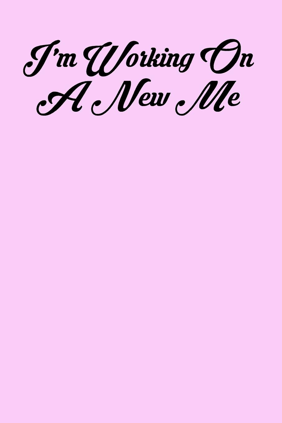 I\'m Working On A New Me: 6x9 Inspirational Quote Journal for ...