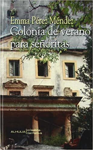 Colonia de verano para senoritas/ Summer Camp for Girls (Crisalida) (Spanish Edition): Emma Perez Mendez: 9788492593446: Amazon.com: Books