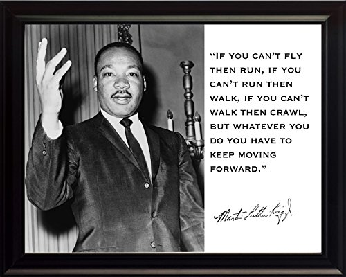 "Martin Luther King Jr. MLK ""If You Can't Fly Then Run, If You Can't Run Then Walk, If You Can't Walk Then Crawl, but Whatever You Do You Have to Keep Moving Forward."" Quote 8x10 Framed Photograph"