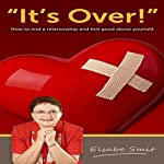 It's Over!: How to End a Relationship and Feel Good About Yourself | Elsabe Smit