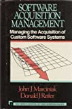 Software Acquisition Management : Managing the Acquisition of Custom Software Systems, Marciniak, John J. and Reifer, Donald J., 0471506435