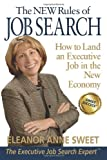 The New Rules of Job Search - How to Land an Executive Job in the New Economy, Eleanor Anne Sweet, 0985246405