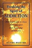 Breaking the Spirit of Addiction, Randy Hunter, 1425760864