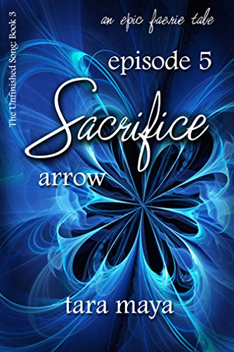 Sacrifice – Arrow (Book 3-Episode 5) (The Unfinished Song Series – An Epic Faerie Tale) (Arrow Season 3 Episode 5)