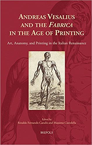 Andreas Vesalius and the \'Fabrica\' in the Age of Printing: Art ...