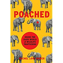 Poached: Inside the Dark World of Wildlife Trafficking (A Merloyd Lawrence Book)