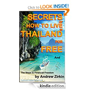 Secrets Of How to Live in Thailand For FREE and The Steps to Financial Freedom (Real Secrets Of How To Get Financial Freedom and Become a Wealth Magnet))