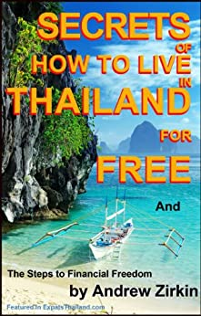 Secrets Of How to Live in Thailand and The Steps to Financial Freedom (Real Secrets Of How To Get Financial Freedom and Become a Wealth Magnet) Book 1) by [Zirkin, Andrew]