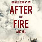 After the Fire: A Novel | Daniel Robinson