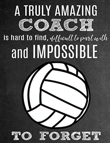 A Truly Amazing Coach Is Hard To Find, Difficult To Part With And Impossible To Forget: Thank You Appreciation Gift for Volleyball Coaches: Notebook | Journal | Diary for World's ()