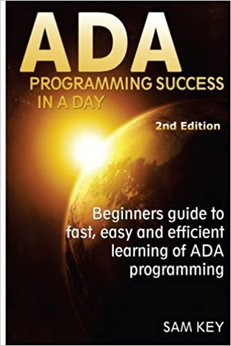 ADA Programming Success In A Day Beginner/'s guide to fast easy and efficient learning of ADA programming