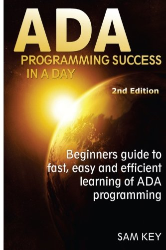 ADA Programming Success In A Day: Beginner's guide to fast, easy and efficient learning of ADA programming by CreateSpace Independent Publishing Platform