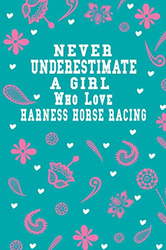 Never Underestimate A Girl Who Loves Harness horse racing Notebook: Lined Notebook / Journal Gift, 120 Pages, 6x9, Soft Cover, Matte Finish