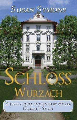 Schloss Wurzach: A Jersey Child Interned by Hitler - Gloria's Story