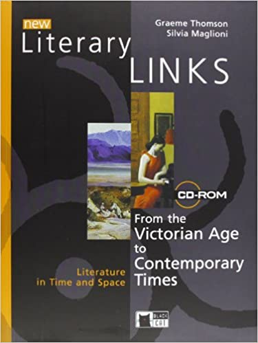 NEW LITERARY LINKS, From the Victorian Age to Contemporary Times  + LITERARY CONNECTIONS + MULTIMEDIA LABS