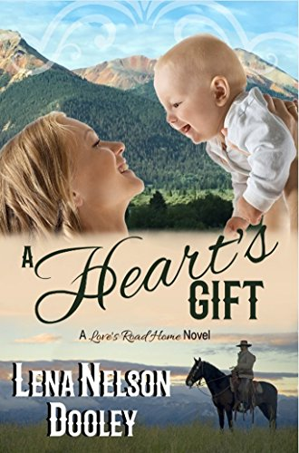 A Heart's Gift: A Love's Road Home Novel by [Dooley, Lena Nelson]