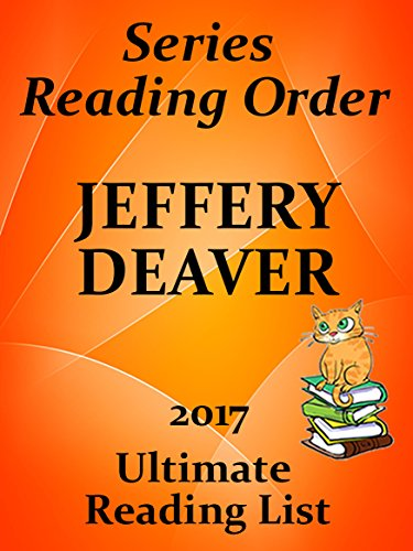 JEFFERY DEAVER COMPLETE SERIES READING LIST WITH SUMMARIES AND CHECKLIST: Rune Trilogy, Lincoln Rhyme, Kathryn Dance, Harold Middleton, Standalone Novels ... 2017 (Ultimate Reading List Book 23)