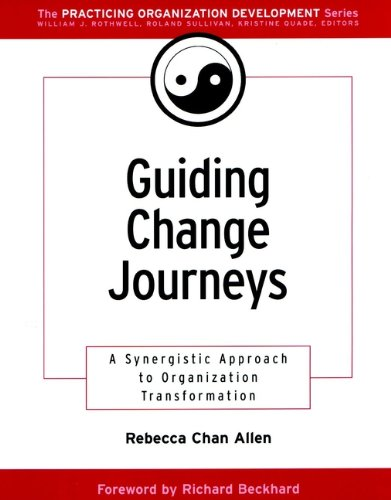 Guiding Change Journeys: A Synergistic Approach to Organization Transformation (J-B O-D (Organizational Development))