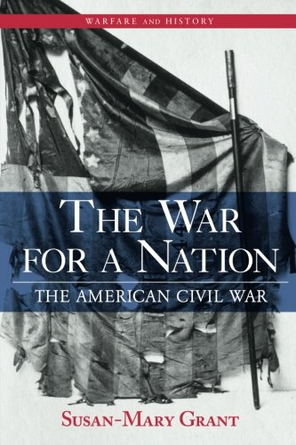 The War for a Nation: The American Civil War (Warfare and History)