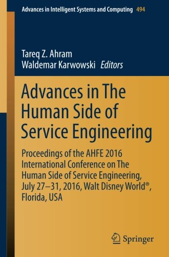 Advances in The Human Side of Service Engineering: Proceedings of the AHFE 2016 International Conference on The Human Side of Service Engineering, ... in Intelligent Systems and Computing) (Intelligent Techniques In Engineering Management Theory And Applications)