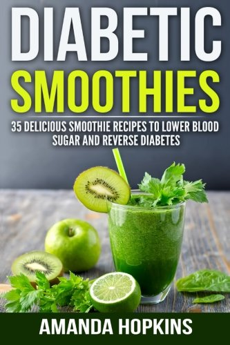 Diabetic Smoothies: 35 Delicious Smoothie Recipes to Lower Blood Sugar and Reverse Diabetes (Diabetic Living) (Volume - Diabetics Sugar Blood