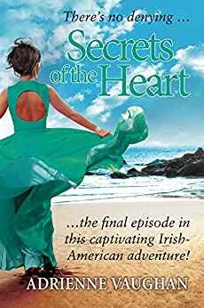 Secrets of the Heart: The final episode in this captivating Irish-American adventure! (The Heartfelt Series Book 3) by [Vaughan, Adrienne]