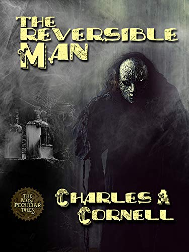 The Reversible Man (The Most Peculiar Tales - Steampunk Paranormal Mysteries Book 2) (English Edition)
