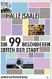 Halle (Saale): Die 99 besonderen Seiten der Stadt