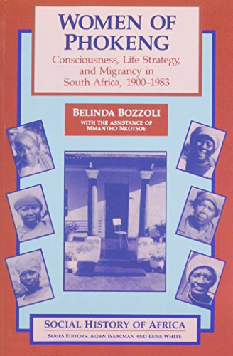 Women of Phokeng: Consciousness, Life Strategy, and Migrancy in South Africa, 1900-1983 (Social History of - Women South Africa