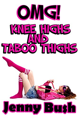 OMG! Knee Highs and Taboo Thighs (taboo steamy forbidden romance)