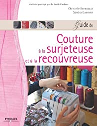 Guide de couture à la surjeteuse et à la recouvreuse par Christelle Beneytout