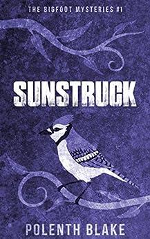 Sunstruck (The Bigfoot Mysteries Book 1) (English Edition) de [Blake, Polenth]