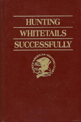 Hunting Whitetails Successfully (North American Hunting Club) 1st Edition 1986