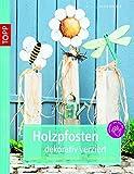 Holzpfosten dekorativ verziert: Fröhliche Willkommensgrüße aus Vierkanthölzern (kreativ.kompakt.)