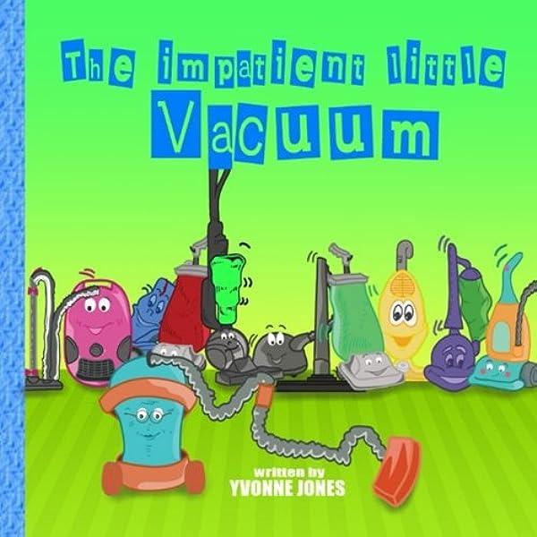 The Impatient Little Vacuum Jones Yvonne 9780692474433 Amazon Com Books