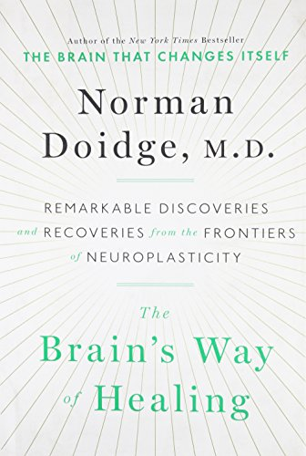 The Brain's Way of Healing: Remarkable Discoveries and Recoveries from the Frontiers of Neuroplasticity