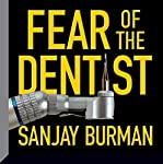 Fear of the Dentist   Sanjay Burman