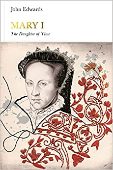 Mary I (Penguin Monarchs): The Daughter of Time