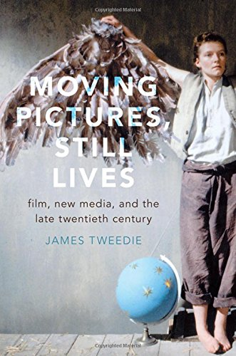Moving Pictures, Still Lives: Film, New Media, and the Late Twentieth Century