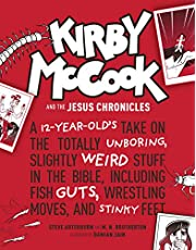 Kirby McCook and the Jesus Chronicles: A 12-Year-Old's Take on the Totally Unboring, Slightly Weird Stuff in the Bible, Including Fish Guts, Wrestling Moves, and Stinky Feet
