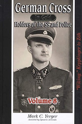 "Download German Cross in Gold Holders of the SS and Police, Volume 8 ""Wiking:"" Kepplinger to Zäh ebook"