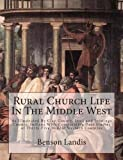 Rural Church Life in the Middle West, Benson Landis, 146376779X