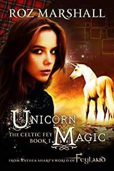 Unicorn Magic: A Feyland Urban Fantasy Tale (The Celtic Fey Book 1) by [Marshall, Roz]