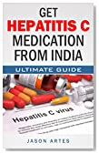 Get Hepatitis C Medication From India: Ultimate Guide to Saving Over 90% On the Cost of Hepatitis C Treatments