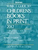 Subject Guide to Children's Books in Print 2012, , 1592377351